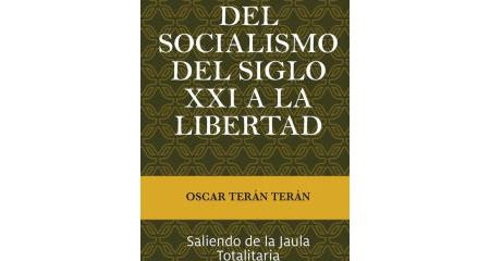 Presentación del libro del Dr. Óscar Terán: «Del Socialismo del Siglo XXI a la Libertad»