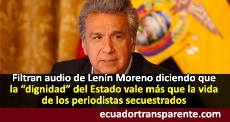 Filtran audio a Lenín Moreno sobre periodistas secuestrados y señala que la «dignidad del Estado vale más que la vida de unas pocas personas»