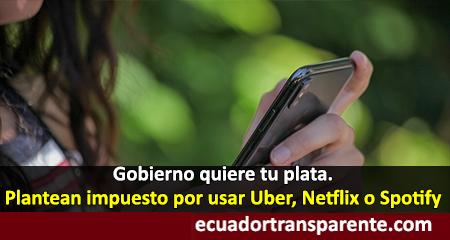 Gobierno de Ecuador analiza poner impuestos a servicios digitales como Netflix o Uber