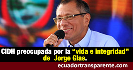 CIDH solicita medidas cautelares a favor de Jorge Glas