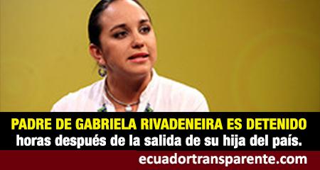 Padre de Gabriela Rivadeneira es detenido. Es investigado por asociación ilícita y otros delitos