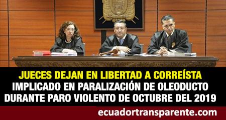 Jueces suspenden condena y dejan en libertad a correísta acusado de irrupción violenta a Oleoducto Transecuatoriano