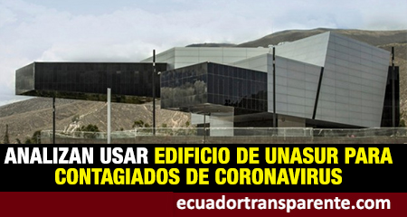 Edificio de la UNASUR podría usarse para atender pacientes de coronavirus