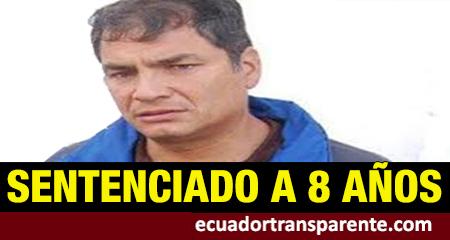 Rafael Correa, Jorge Glas, Alexis Mera, entre otros, condenados a 8 años de cárcel por el delito de cohecho